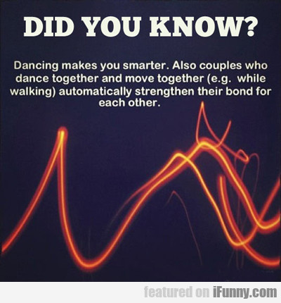 did you know? dancing makes you smarter...