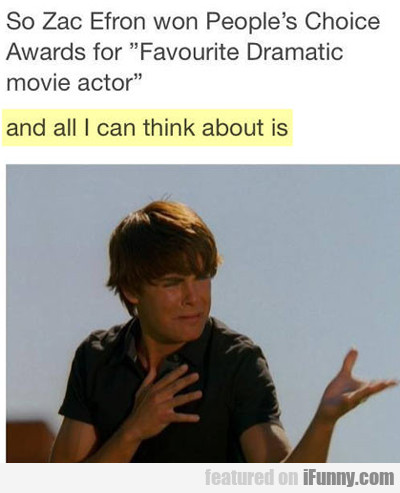 So Zac Efron Won A People's Choice Award For...