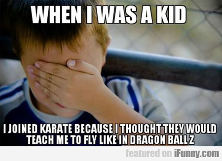 when i was a kid i joined karate...