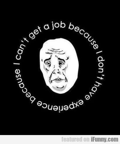 i can't get a job because i have no experience...