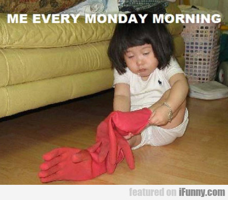 Me Every Monday Morning