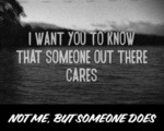 I Want You To Know That Someone Out There Cares...