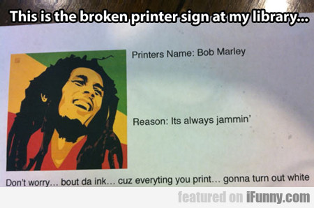 this is the broken printer sign at my library...