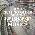 Am I Getting Older Or Is The Supermarket...