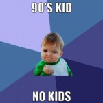 90s Kid, No Kids