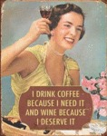 I Drink Coffee Because I Need It, I Drink Wine...