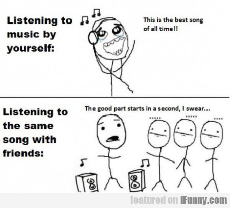 Listening to music by yourself...