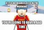 If It's 80 Degrees At 9 In The Morning...