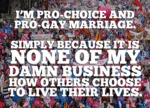 I'm Pro-choice And And Pro Gay Marriage...