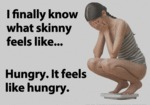 I Finally Know What Skinny Feels Like...