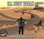 I'll Just Walk, Said No Gta Player
