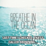 Breathe In The Ocean...