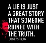 A Lie Is Just A Great Story That Someone Ruined...