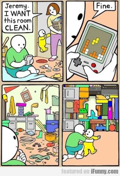 Jeremy, I want this room clean