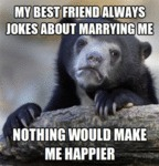 My Best Friend Always Jokes About Marrying Me...