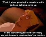What If When You Dunk A Cookie In Milk...