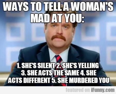 Ways To Tell A Woman's Mad At You...