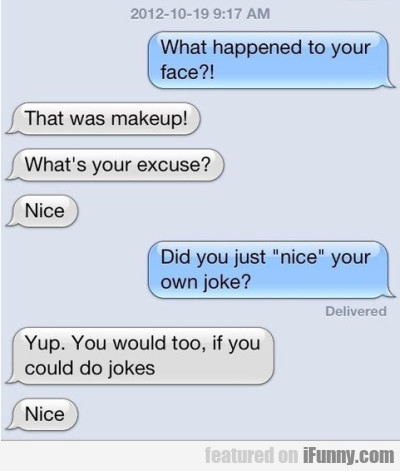 What happened to your face? That was makeup!