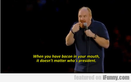 when you have bacon in your mouth...