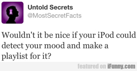 Wouldn't Be Nice If Your Ipod Could Detect Your...