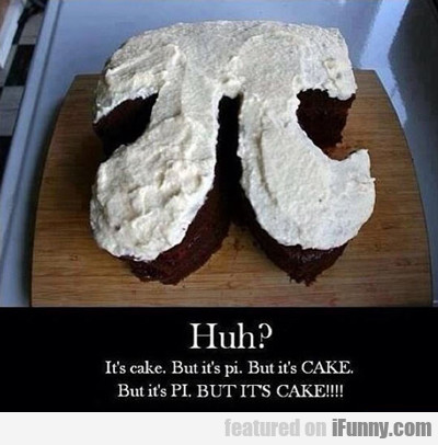 Huh? It's Cake, But It's Pi...