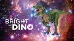 Shine Bright Like A Dino