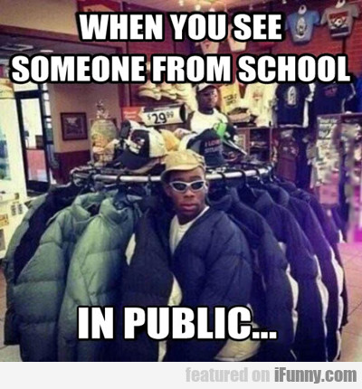 When You See Someone From School...