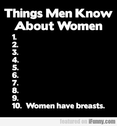 Things Men Know About Women...