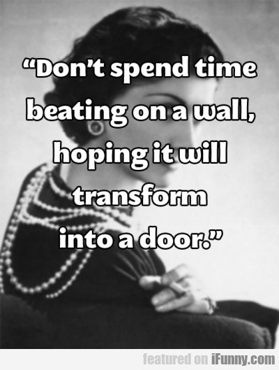 Don't Spend Time Beating On A Wall Hoping It..