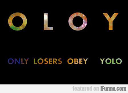 Oloy: Only Losers Obey Yolo