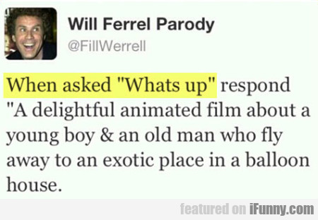 """When Asked """"whats Up"""" Respond: A Delightfull..."""