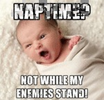 Naptime? Not While My Enemies Stand!