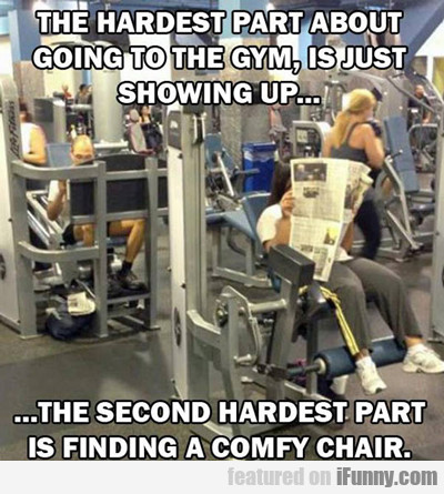 The Hardest Part About Going To The Gym...