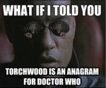 What If I Told You, Torchwood Is An Anagram For...