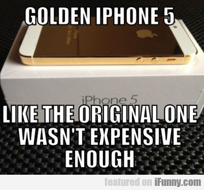 golden iphone 5, like the original one wasn't...