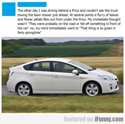The other day I was driving behind a Prius..
