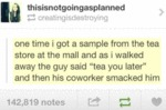 One Time I Got A Sample From The Tea Store At...