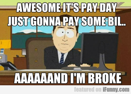 awesome, it's pay day...