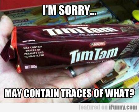 I'm Sorry... May Contain Traces Of What?