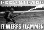 This Is A Flammenwerfer...