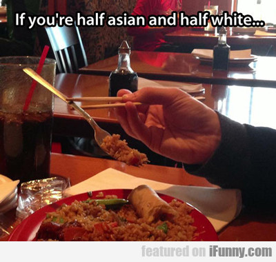 If You're Half Asian And Half White...