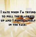 I Hate When I'm Trying To Pull The Blankets..