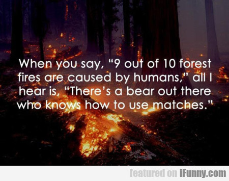 """When You Say """"9 Out Of 10 Fires Are Caused..."""""""