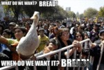 What Do We Want? Bread!