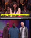 Unlikely Lines From Hair Commercials