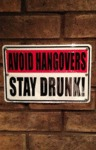 Avoid Hangovers, Stay Drunk!