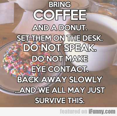 Bring A Coffee And A Donut. Put Them On The Desk..