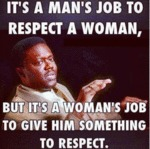 It's A Man's Job To Respect A Woman...