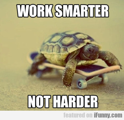 Work Smarter Not Harder