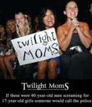 Twilight Moms. If They 40-year-old Men...